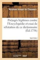 Pr jug s L gitimes Contre l'Encyclop die Et Essai de R futation de Ce Dictionnaire Tome 6 Partie 2