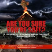 Are You Sure You're Safe? A Discussion on Earthquakes, Volcanic Eruptions, Tsunami and Storms | Environment Books for Kids Junior Scholars Edition | Children's Environment Books
