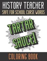 History Teacher Safe For School Curse Words Coloring Book: Creative and Mindful Color Book for Teacher Appreciation and Educators Who Help Others. Hig