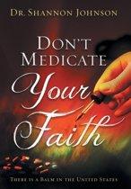 Don't Medicate Your Faith