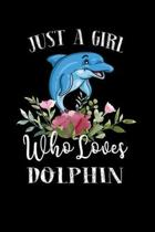Just a Girl Who Loves Dolphin: Perfect Dolphin Lover Gift For Girl. Cute Notebook for Dolphin Lover. Gift it to your Sister, Daughter, Mother, Mom, G