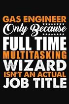 Gas Engineer Only Because Full Time Multitasking Wizard Isnt An Actual Job Title
