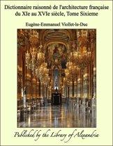 Dictionnaire raisonné de l'architecture française du XIe au XVIe siècle, Tome Sixieme