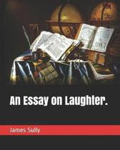 An Essay on Laughter.