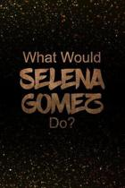What Would Selena Gomez Do?