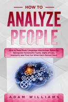 How to Analyze People: How to Read Body Language and Human Behavior. Recognize Personality Types, Signs of Lies, Insecurity and Find Out What