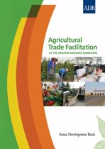 Agricultural Trade Facilitation in the Greater Mekong Subregion