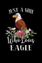 Just a Girl Who Loves Eagle: Perfect Eagle Lover Gift For Girl. Cute Notebook for Eagle Lover. Gift it to your Sister, Daughter, Mother, Mom, Grand