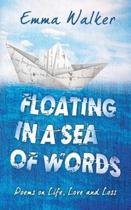 Floating in a Sea of Words: Poems on Life, Love and Loss