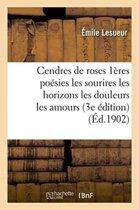Cendres de Roses Premi�res Po�sies Les Sourires Les Horizons Les Douleurs Les Amours