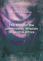 The Story of the Universities' Mission to Central Africa