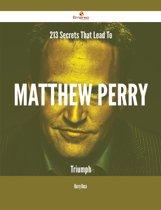 213 Secrets That Lead To Matthew Perry Triumph