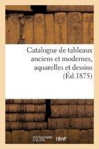 Catalogue de Tableaux Anciens Et Modernes, Aquarelles Et Dessins