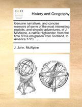 Genuine Narratives, and Concise Memoirs of Some of the Most Interesting Exploits, and Singular Adventures, of J. McAlpine, a Native Highlander, from the Time of His Emigration from Scotland, to America 1773; ...