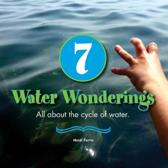7 Water Wonderings: All about the cycle of water.