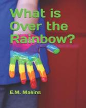 What Is Over the Rainbow?