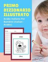 Primo Dizionario Illustrato Arabo Italiano Per Bambini (Italian - Arabic)