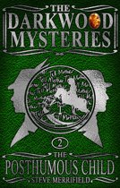 The Darkwood Mysteries (2): The Posthumous Child
