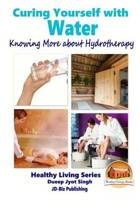 Curing Yourself with Water - Knowing More about Hydrotherapy