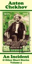 Anton Chekhov - An Incident & Other Short Stories (Volume 4)