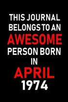 This Journal Belongs to an Awesome Person Born in April 1974