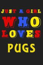 Just A Girl Who Loves PUGS: A Nice Gift Idea For Penguin Lovers Boy Girl Funny Birthday Gifts Journal Lined Notebook 6x9 120 Pages