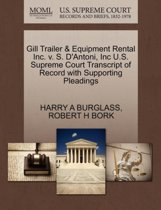 Gill Trailer & Equipment Rental Inc. V. S. d'Antoni, Inc U.S. Supreme Court Transcript of Record with Supporting Pleadings