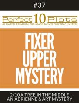 Perfect 10 Fixer Upper Mystery Plots #37-2 ''A TREE IN THE MIDDLE – AN ADRIENNE & ART MYSTERY''