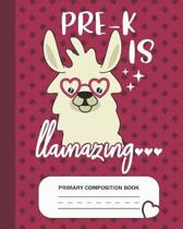 Pre-K is Llamazing - Primary Composition Book: Prekindergarten Grade Level K-2 Learn To Draw and Write Journal With Drawing Space for Creative Picture
