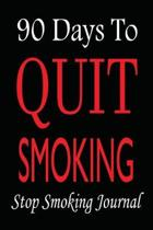 Stop Smoking Journal: 90 Days Quit Smoking, Quit Smoking Journal Planner, Quit Smoking Diary, Easy Way to Quit Smoking, Tracker and Record y