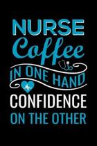 Nurse Coffee in one hand confidence on the other: Best Nurse inspirationl gift for nurseeing student Blank line journal school size notebook for nursi