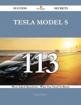 Tesla Model S 113 Success Secrets - 113 Most Asked Questions On Tesla Model S - What You Need To Know