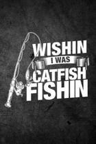 Wishin I Was Catfish Fishin