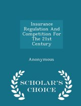 Insurance Regulation and Competition for the 21st Century - Scholar's Choice Edition