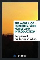 The Medea of Euripides, with Notes and Introduction
