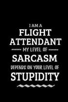 Flight Attendant - My Level of Sarcasm Depends On Your Level of Stupidity
