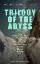 TRILOGY OF THE ABYSS – The Boats of the Glen Carrig, The House on the Borderland & The Ghost Pirates (Horror & Macabre Classics)