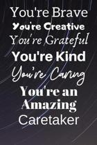 You're Brave You're Creative You're Grateful You're Kind You're Caring You're An Amazing Caretaker