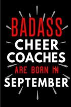 Badass Cheer Coaches Are Born In September: Blank Lined Funny Journal Notebooks Diary as Birthday, Welcome, Farewell, Appreciation, Thank You, Christm