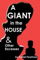A Giant in the House & Other Excesses