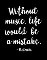 Without Music, Life Would Be a Mistake - Nietzsche