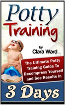 Potty Training: The Ultimate Potty Training Guide To Decompress Yourself and See Results In 3 Days