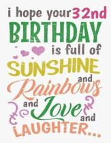 I Hope Your 32nd Birthday Is Full of Sunshine and Rainbows and Love and Laughter