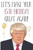 Let's Make Your 15th Birthday Great Again!