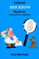 Collected Dick Sleuth Mysteries: Tasmania's No. 1 Detective