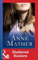 Shattered Illusions (Mills & Boon Vintage 90s Modern) (The Anne Mather Collection)