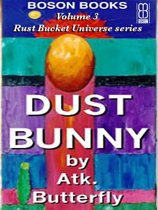 Dust Bunny: Book 3, The Rust Bucket Universe Series