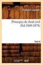Principes de Droit Civil. Tome 8 ( d.1869-1878)