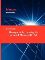 Exam Prep for Managerial Accounting by Hansen & Mowen, 8th Ed.