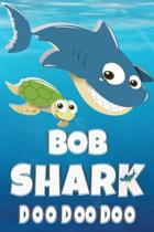 Bob Shark Doo Doo Doo: Bob Name Notebook Journal For Drawing Taking Notes and Writing, Personal Named Firstname Or Surname For Someone Called